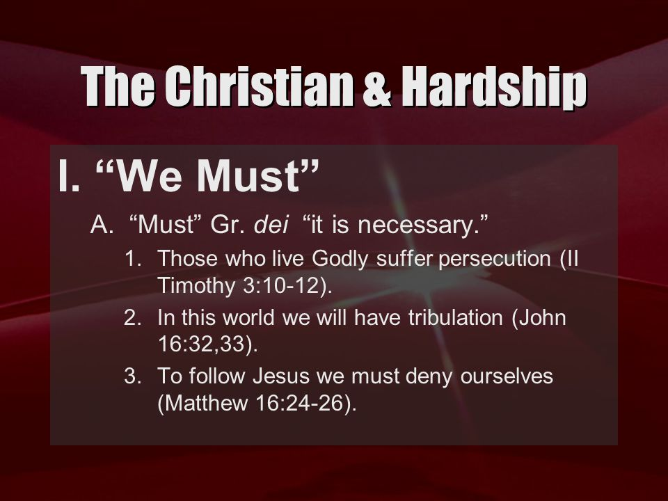 The Christian & Hardship I. We Must B. We tells us this is not an isolated necessity.