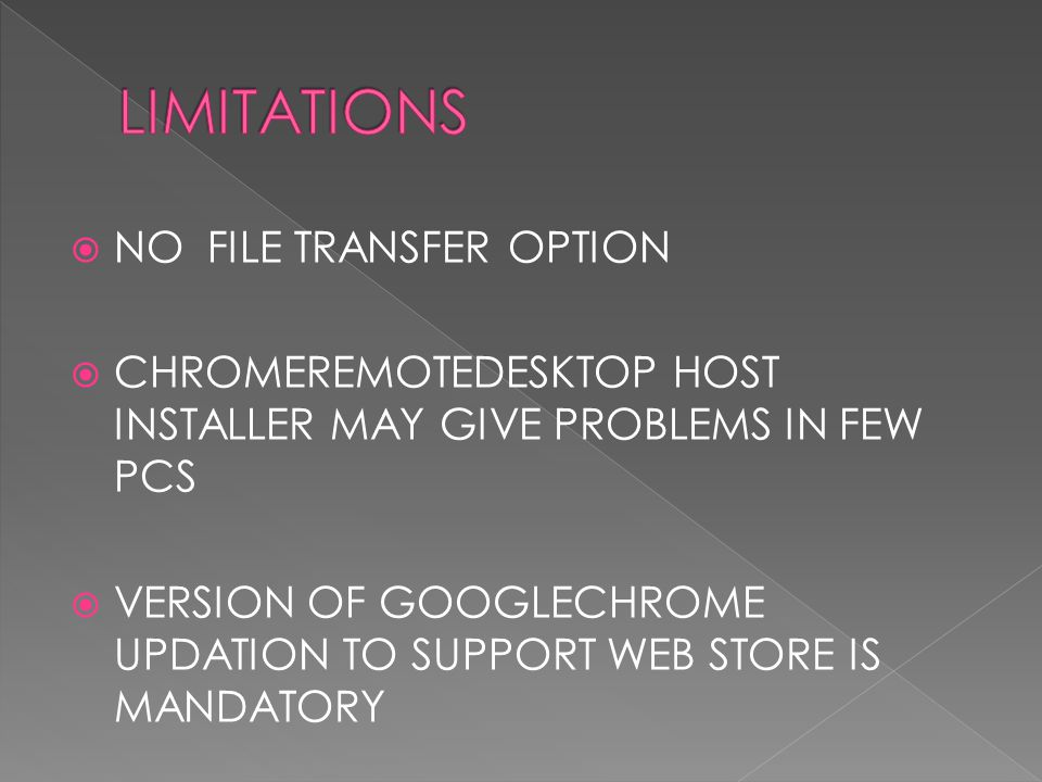  NO FILE TRANSFER OPTION  CHROMEREMOTEDESKTOP HOST INSTALLER MAY GIVE PROBLEMS IN FEW PCS  VERSION OF GOOGLECHROME UPDATION TO SUPPORT WEB STORE IS