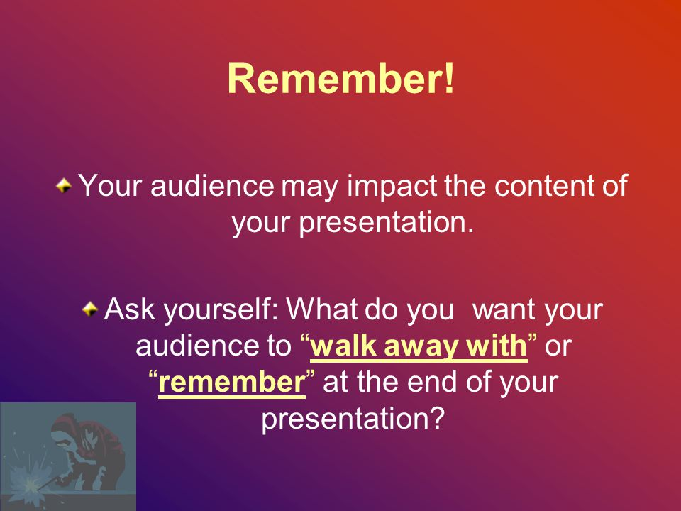 General Purpose Specific Purpose InformAt the end of this presentation, the audience will have a greater understanding of information and it's impact on their work PersuadeAt the end of this presentation, the audience will comply with requirements of the program and or topic.