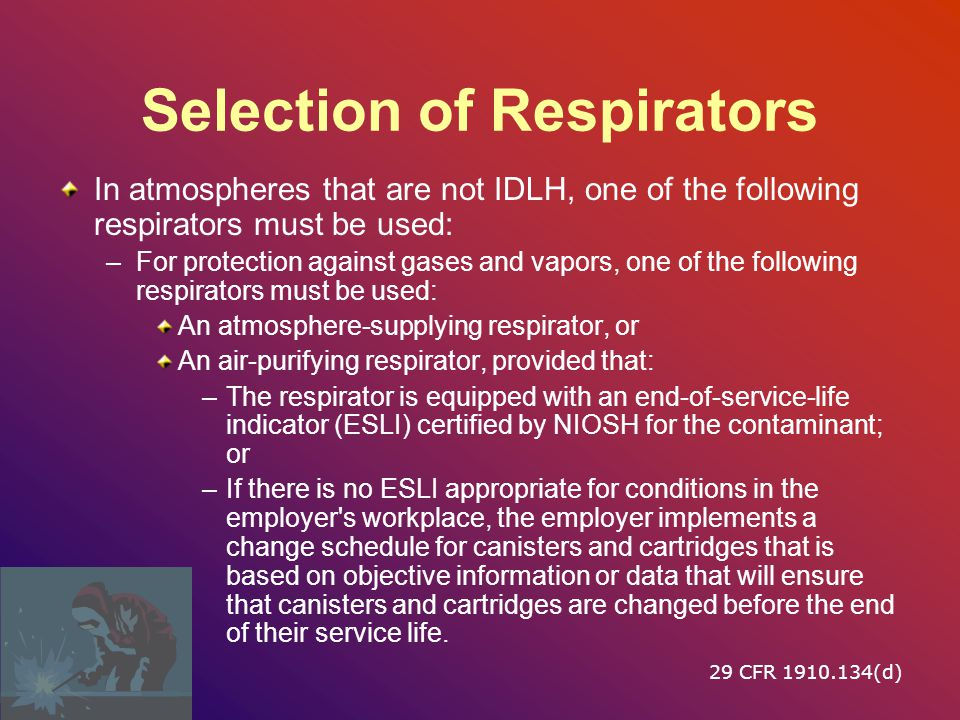 Selection of Respirators Employees will be allowed to select the respirator to be used from a sufficient number of respirator models and sizes so that the respirator is acceptable and correctly fits.