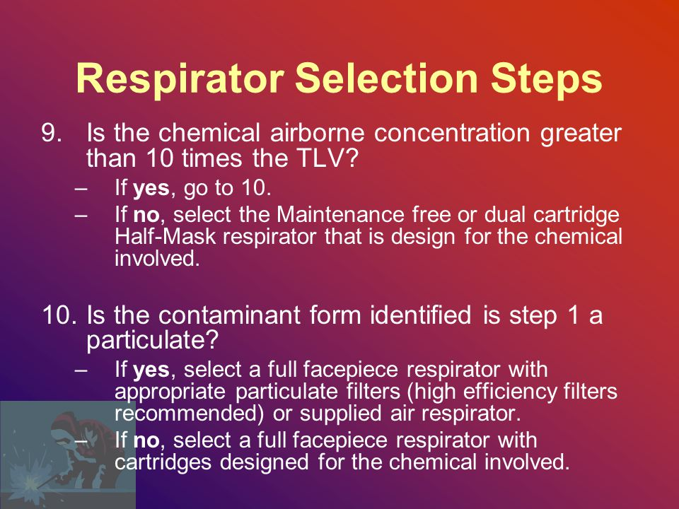 Respirator Selection Steps 7.Is the chemical airborne concentration greater than 50 times the TLV.