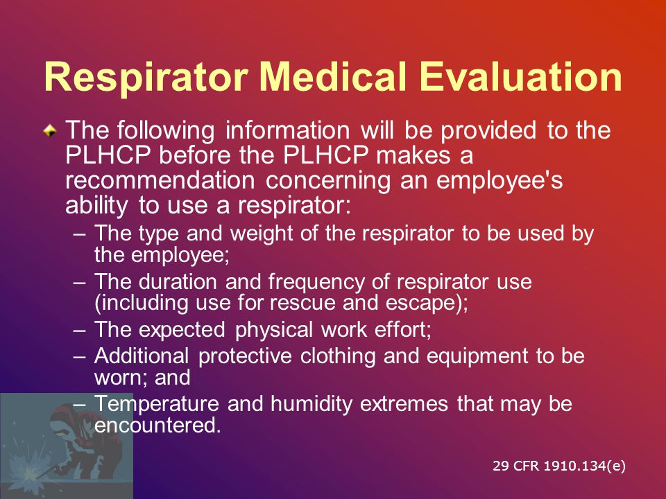 Respirator Medical Evaluation The follow ‑ up medical examination shall include any medical tests, consultations, or diagnostic procedures that the PLHCP deems necessary to make a final determination.