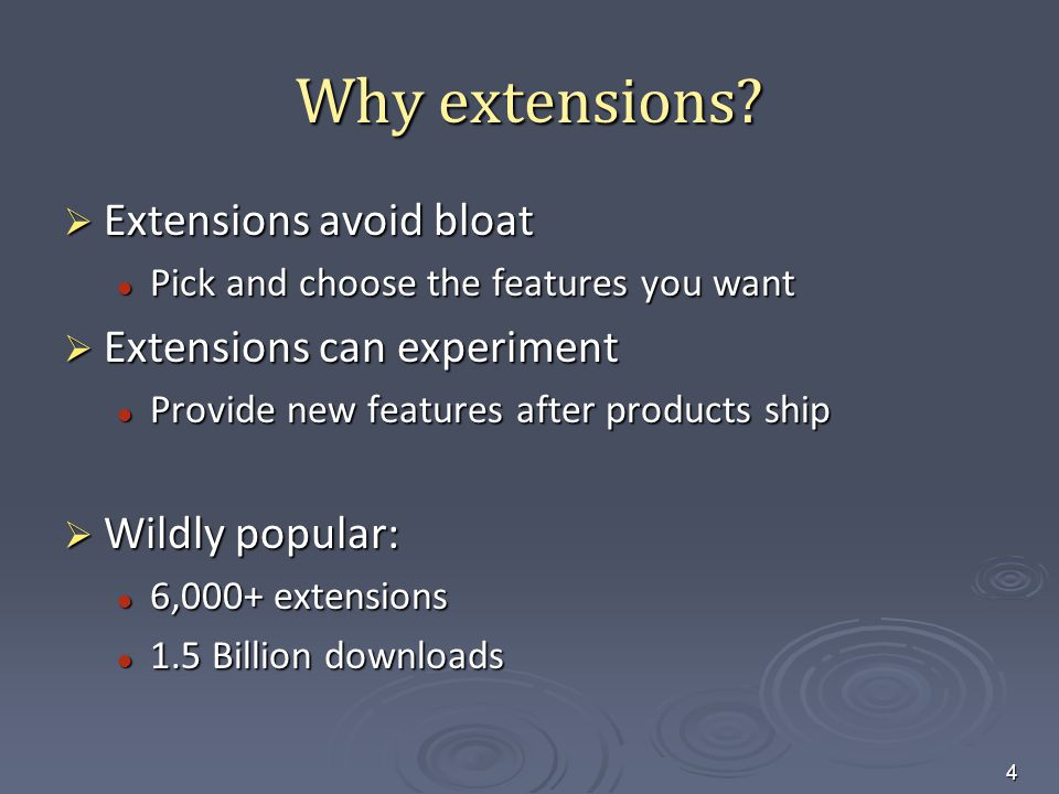 Why extensions?  Extensions avoid bloat Pick and choose the features you want Pick and choose the features you want  Extensions can experiment Provi