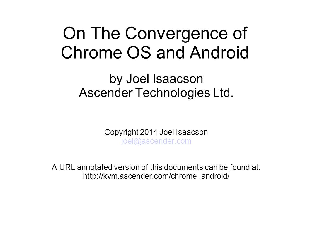 Convergence Chrome OS and Android Google s two active operating systems are incompatible.