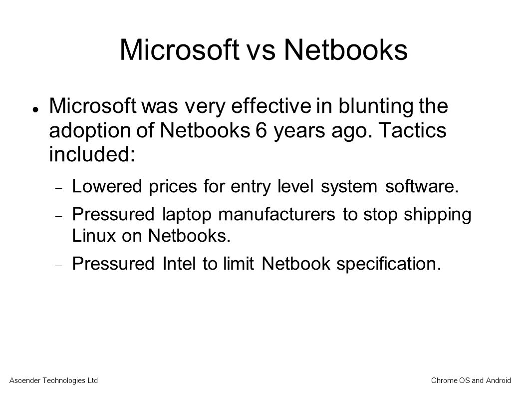 Microsoft vs Netbooks Microsoft was very effective in blunting the adoption of Netbooks 6 years ago.