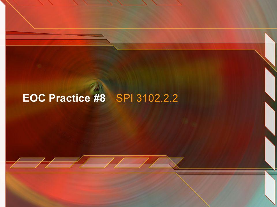 EOC Practice #8SPI 3102.2.2