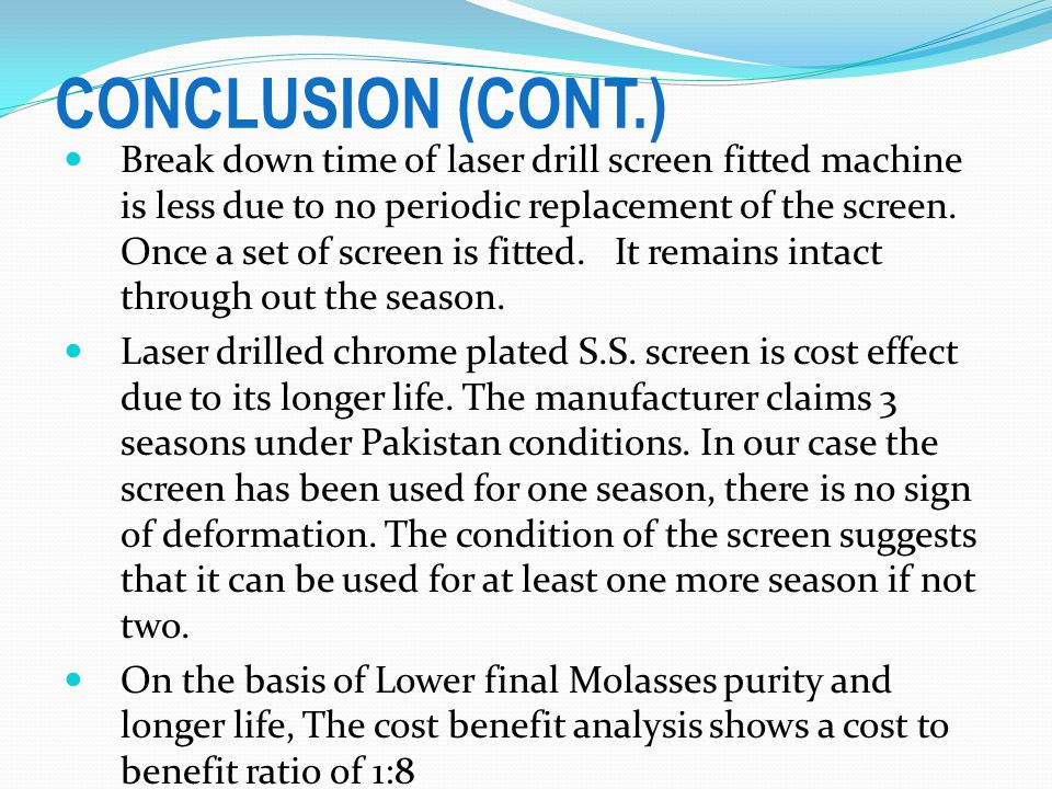 CONCLUSION (CONT.) Break down time of laser drill screen fitted machine is less due to no periodic replacement of the screen.