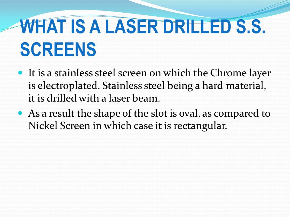 WHAT IS A LASER DRILLED S.S.