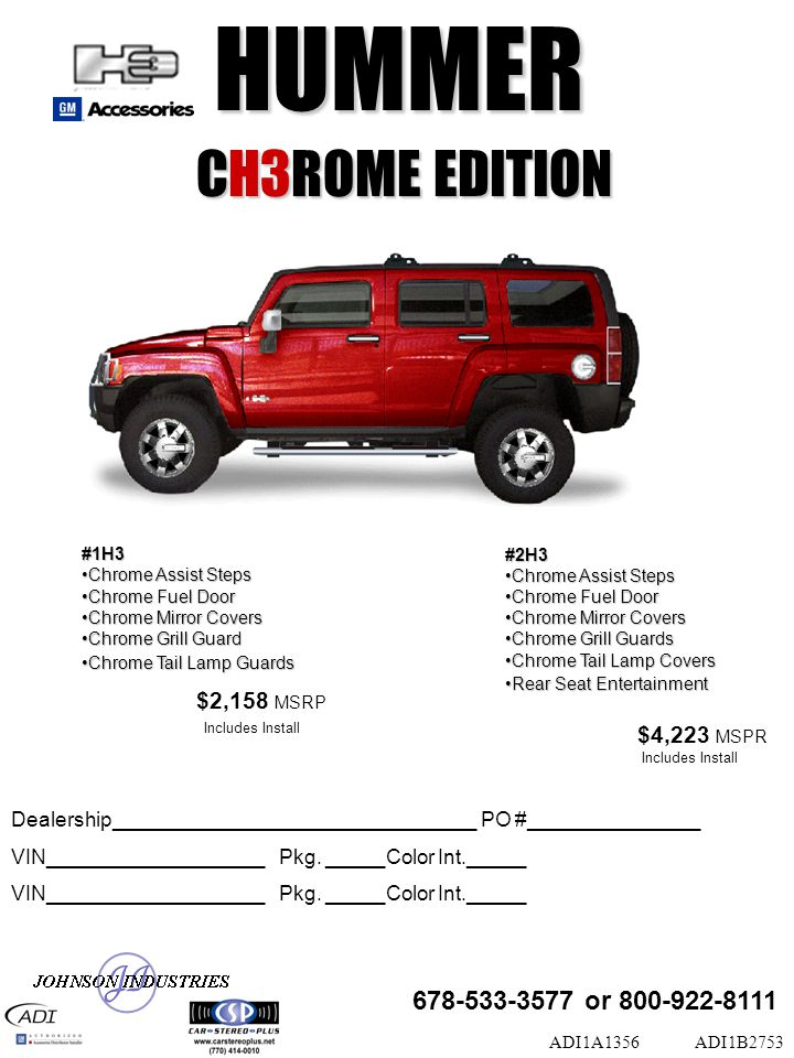 #1H3 Chrome Assist StepsChrome Assist Steps Chrome Fuel DoorChrome Fuel Door Chrome Mirror CoversChrome Mirror Covers Chrome Grill GuardChrome Grill Guard Chrome Tail Lamp GuardsChrome Tail Lamp Guards ADI1B2753 Dealership________________________________ PO #_______________VIN___________________ Pkg.