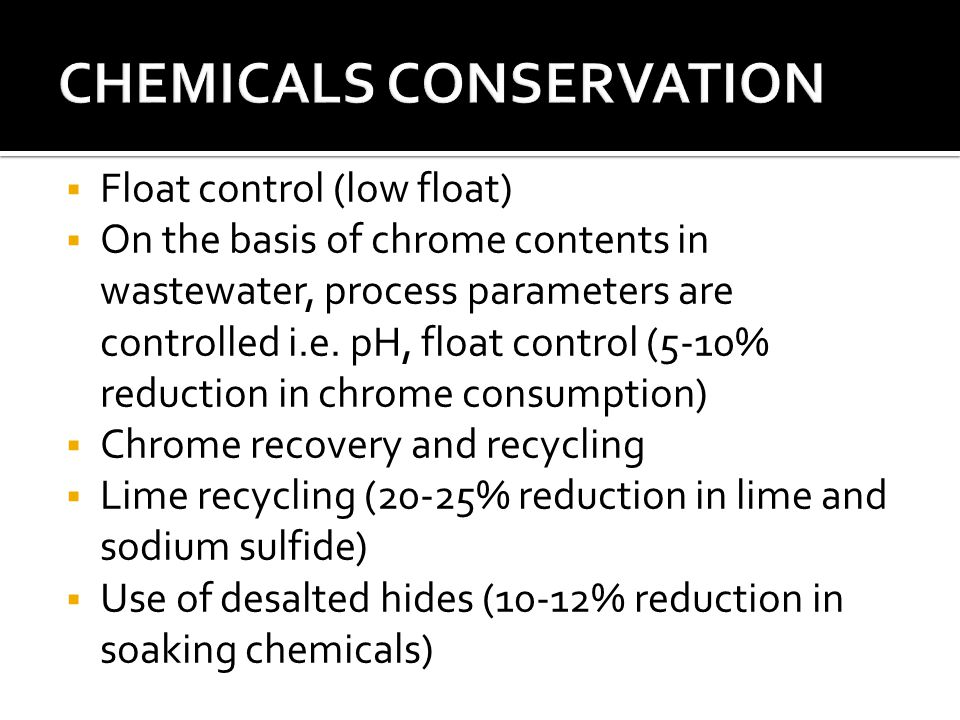  Float control (low float)  On the basis of chrome contents in wastewater, process parameters are controlled i.e. pH, float control (5-10% reduction