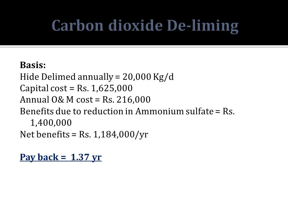 Basis: Hide Delimed annually = 20,000 Kg/d Capital cost = Rs.