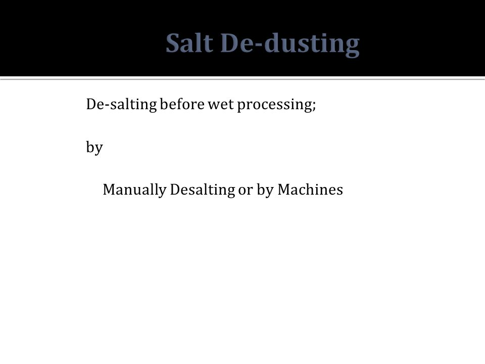 De-salting before wet processing; by Manually Desalting or by Machines