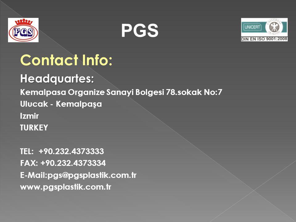 Contact Info: Headquartes: Kemalpasa Organize Sanayi Bolgesi 78.sokak No:7 Ulucak - Kemalpaşa Izmir TURKEY TEL: +90.232.4373333 FAX: +90.232.4373334 E-Mail:pgs@pgsplastik.com.tr www.pgsplastik.com.tr PGS