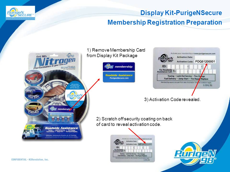 Display Kit-PurigeNSecure Membership Registration Preparation 1) Remove Membership Card from Display Kit Package 2) Scratch off security coating on back of card to reveal activation code.