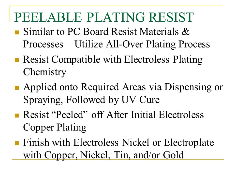 PEELABLE PLATING RESIST Similar to PC Board Resist Materials & Processes – Utilize All-Over Plating Process Resist Compatible with Electroless Plating