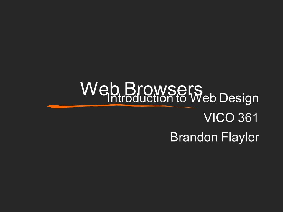 Web Browsers Introduction to Web Design VICO 361 Brandon Flayler