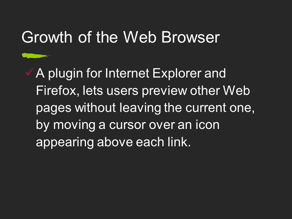 A plugin for Internet Explorer and Firefox, lets users preview other Web pages without leaving the current one, by moving a cursor over an icon appearing above each link.