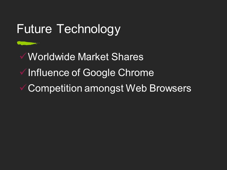 Future Technology Worldwide Market Shares Influence of Google Chrome Competition amongst Web Browsers