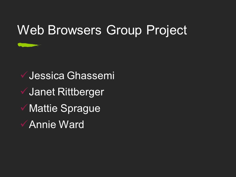 Web Browsers Group Project Jessica Ghassemi Janet Rittberger Mattie Sprague Annie Ward