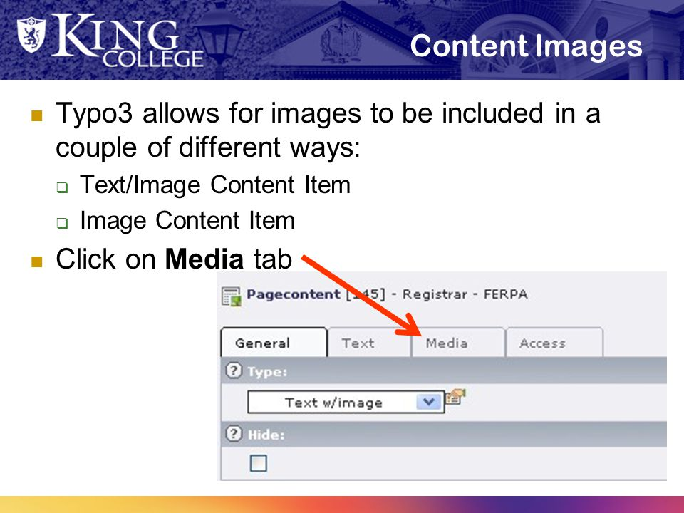 Content Images Typo3 allows for images to be included in a couple of different ways:  Text/Image Content Item  Image Content Item Click on Media tab