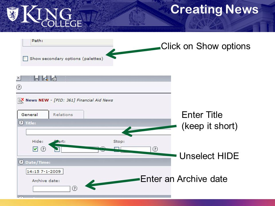 Creating News Click on Show options Enter Title (keep it short) Enter an Archive date Unselect HIDE