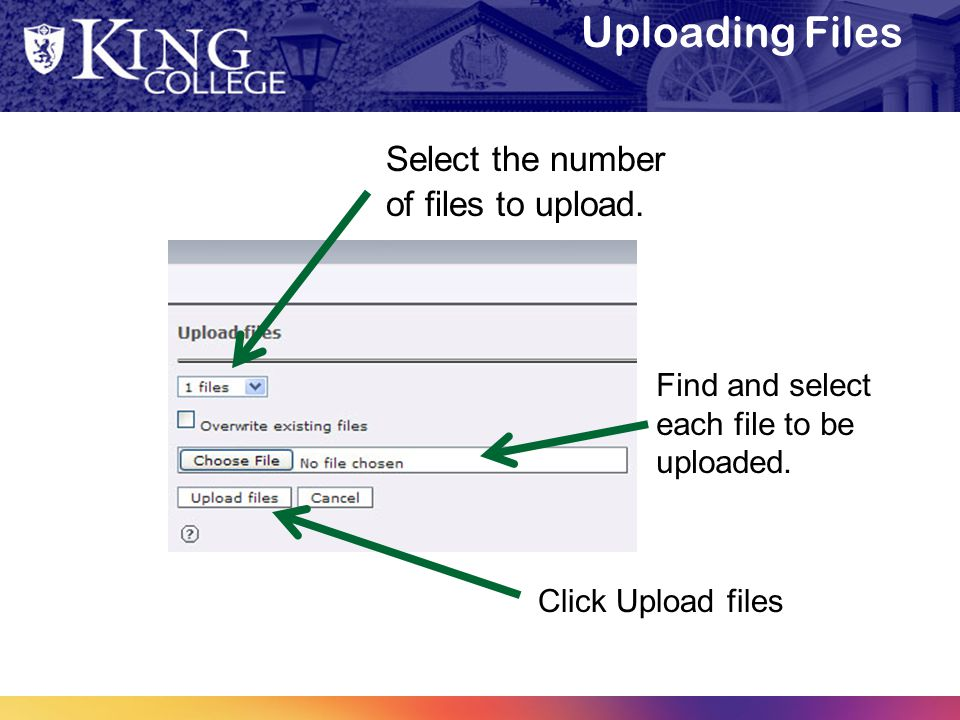 Uploading Files Select the number of files to upload. Find and select each file to be uploaded. Click Upload files