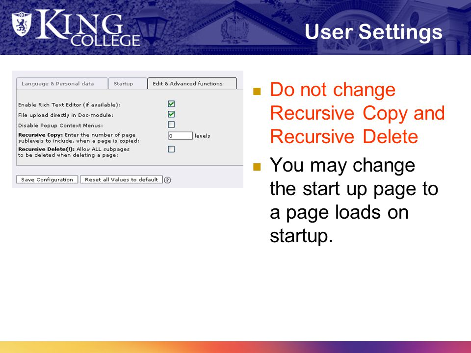 User Settings Do not change Recursive Copy and Recursive Delete You may change the start up page to a page loads on startup.
