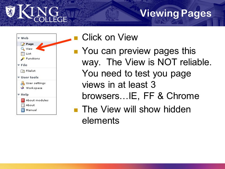 Viewing Pages Click on View You can preview pages this way. The View is NOT reliable. You need to test you page views in at least 3 browsers…IE, FF &