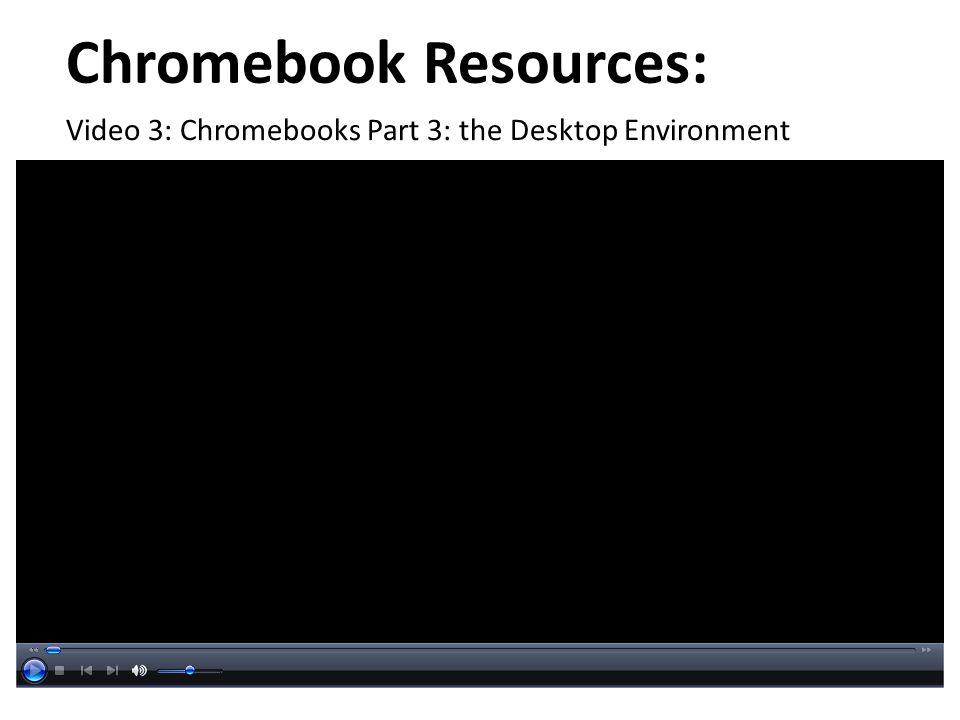Chromebook Resources: Video 3: Chromebooks Part 3: the Desktop Environment