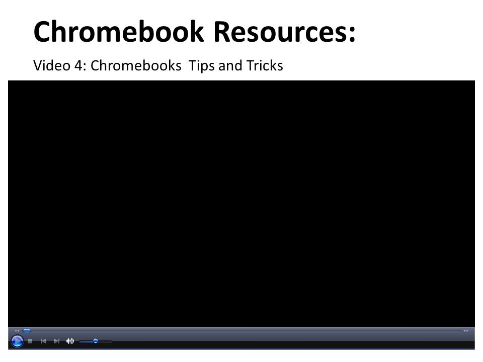 Chromebook Resources: Video 4: Chromebooks Tips and Tricks