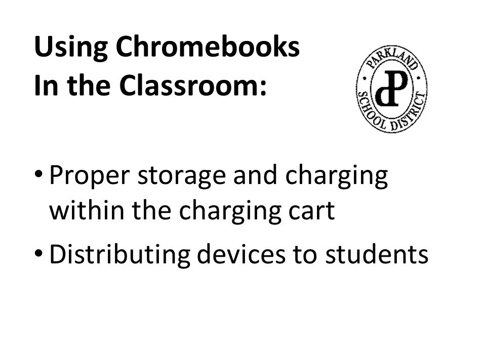 Using Chromebooks In the Classroom: Proper storage and charging within the charging cart Distributing devices to students