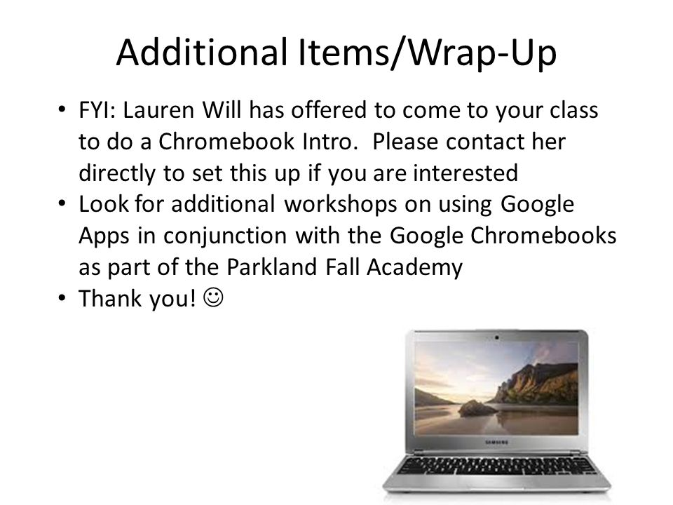 Additional Items/Wrap-Up FYI: Lauren Will has offered to come to your class to do a Chromebook Intro.