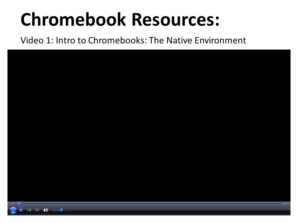 Chromebook Resources: Video 1: Intro to Chromebooks: The Native Environment