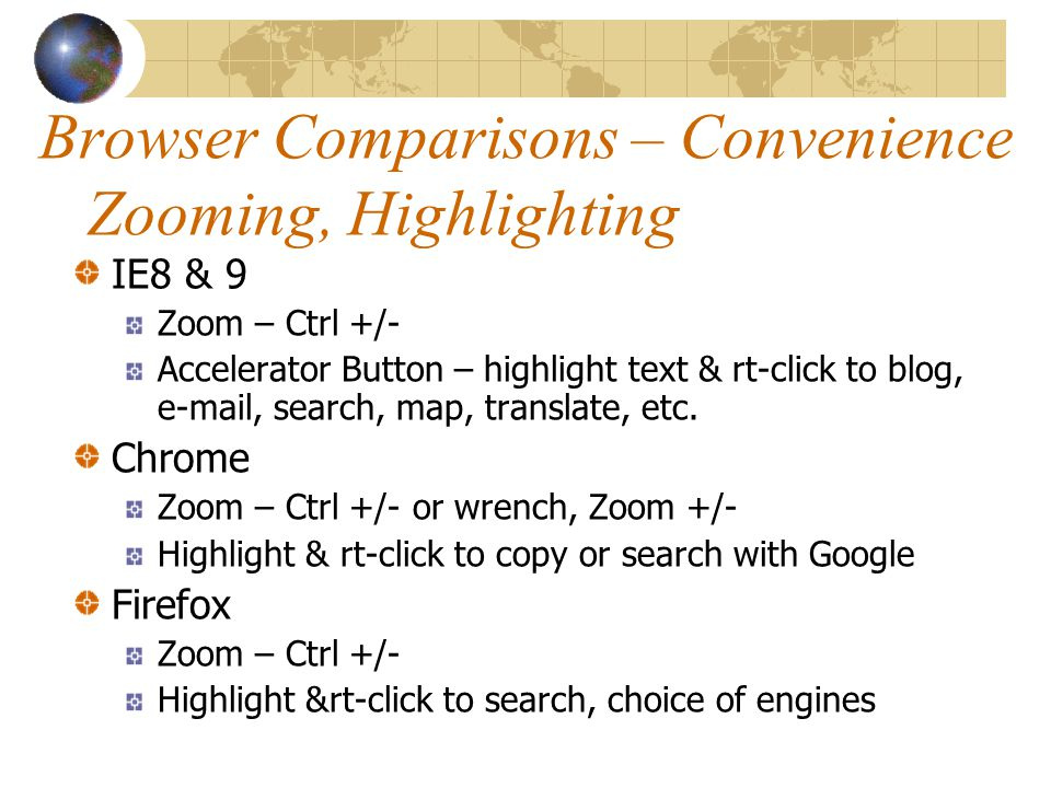 Browser Comparisons – Convenience Zooming, Highlighting IE8 & 9 Zoom – Ctrl +/- Accelerator Button – highlight text & rt-click to blog, e-mail, search, map, translate, etc.