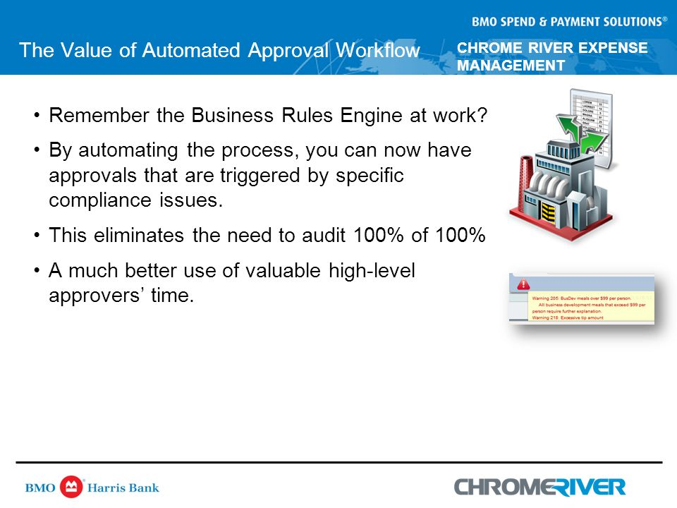 CHROME RIVER EXPENSE MANAGEMENT The Value of Automated Approval Workflow Remember the Business Rules Engine at work.
