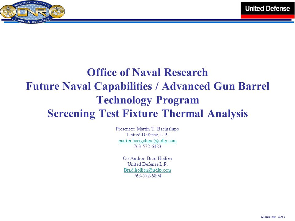 KickIntro.ppt - Page 1 Office of Naval Research Future Naval Capabilities / Advanced Gun Barrel Technology Program Screening Test Fixture Thermal Anal