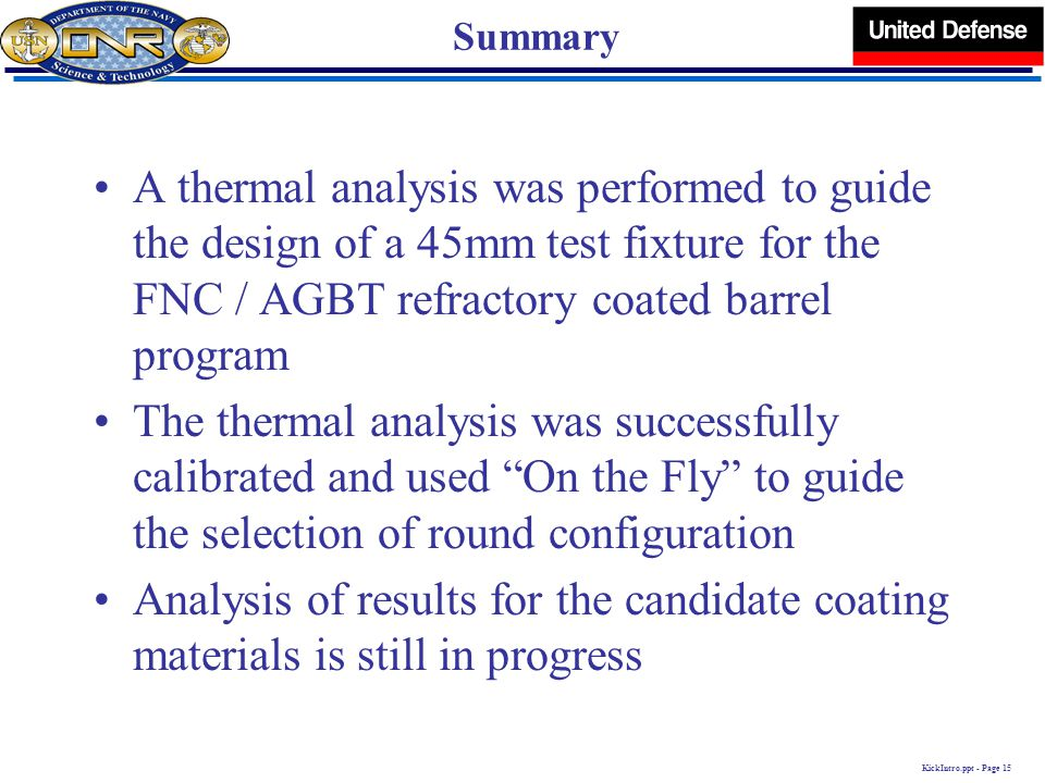 KickIntro.ppt - Page 15 Summary A thermal analysis was performed to guide the design of a 45mm test fixture for the FNC / AGBT refractory coated barre