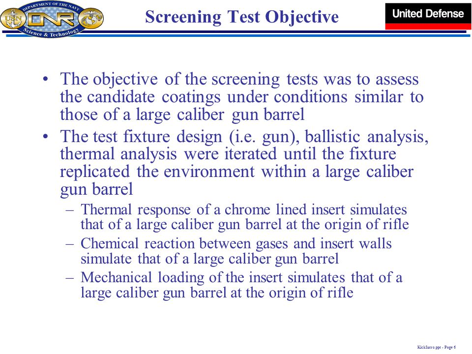 KickIntro.ppt - Page 6 Screening Test Objective The objective of the screening tests was to assess the candidate coatings under conditions similar to