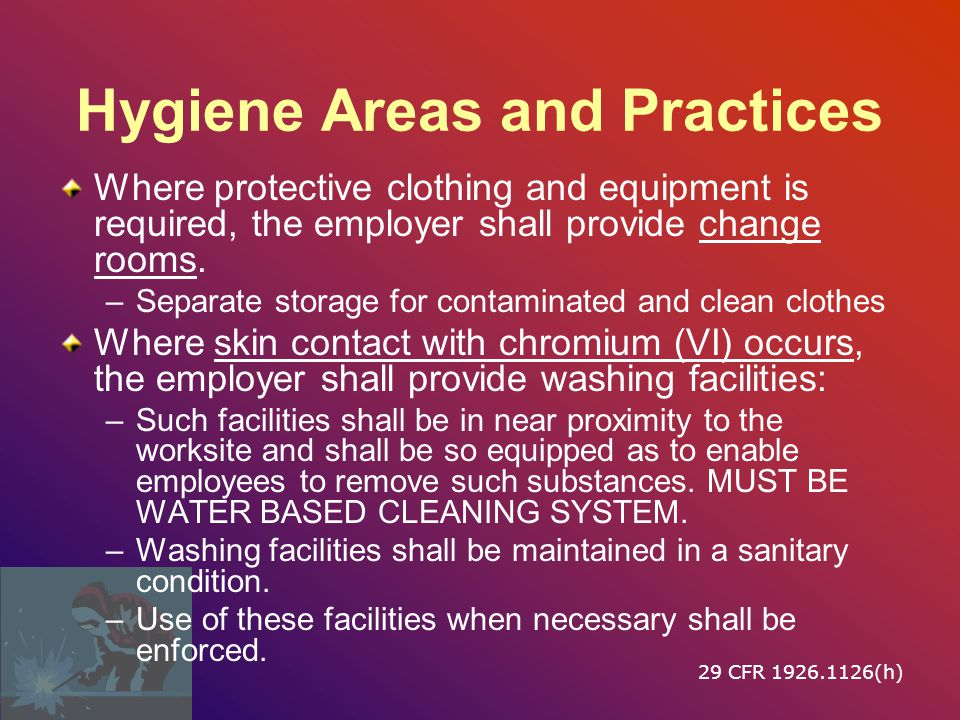 Hygiene Areas and Practices Where protective clothing and equipment is required, the employer shall provide change rooms.