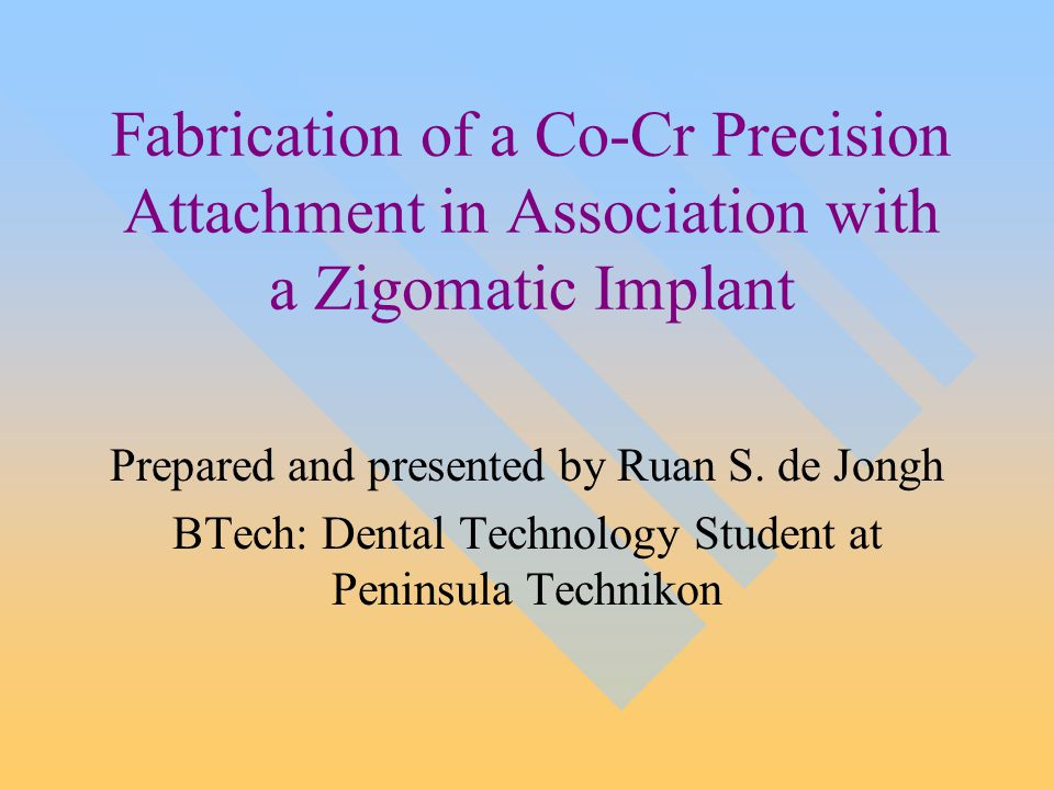 Fabrication of a Co-Cr Precision Attachment in Association with a Zigomatic Implant Prepared and presented by Ruan S.