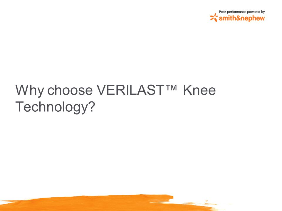 Why choose VERILAST™ Knee Technology?