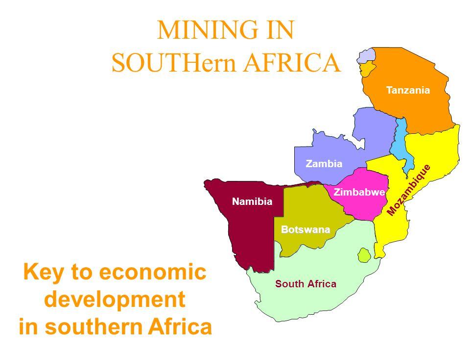 South Africa Botswana Namibia Tanzania Zambia Zimbabwe Mozambique Key to economic development in southern Africa MINING IN SOUTHern AFRICA
