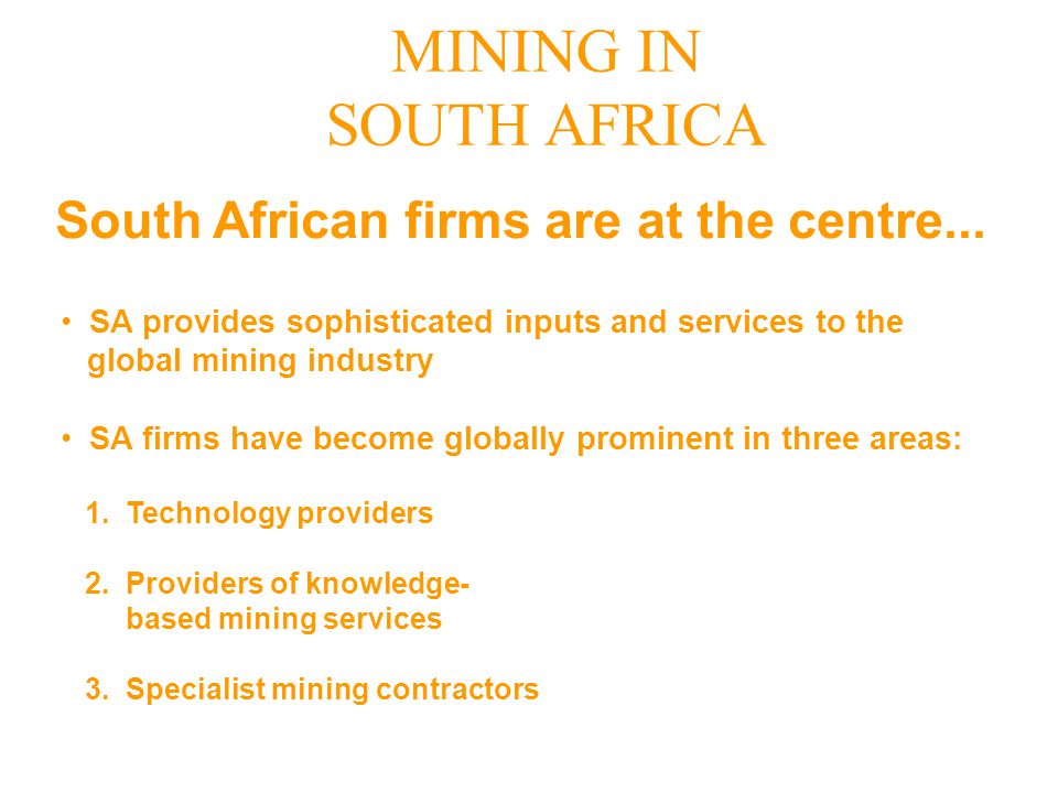 SA provides sophisticated inputs and services to the global mining industry SA firms have become globally prominent in three areas: 1. Technology prov