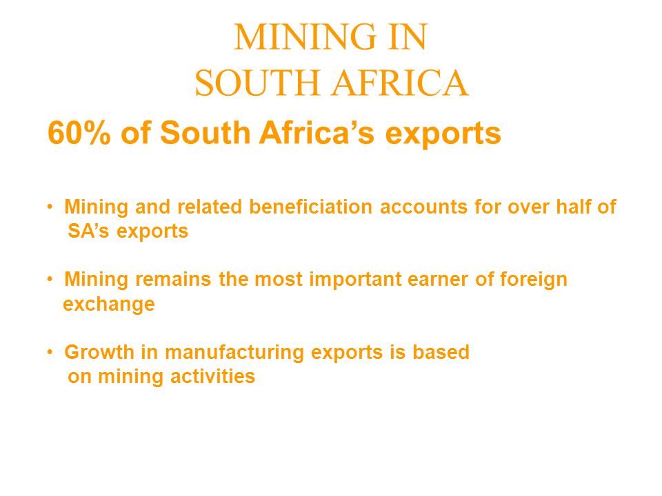 Mining and related beneficiation accounts for over half of SA's exports Mining remains the most important earner of foreign exchange Growth in manufac
