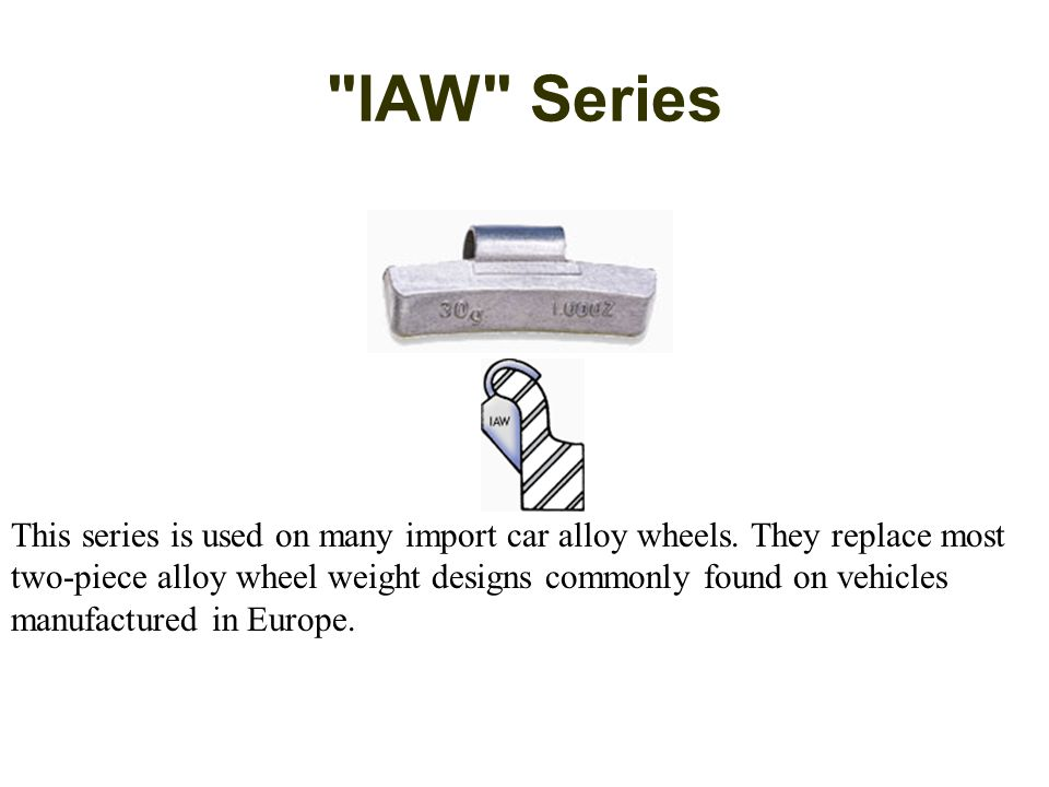 IAW Series This series is used on many import car alloy wheels.