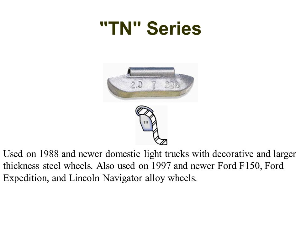 TN Series Used on 1988 and newer domestic light trucks with decorative and larger thickness steel wheels.