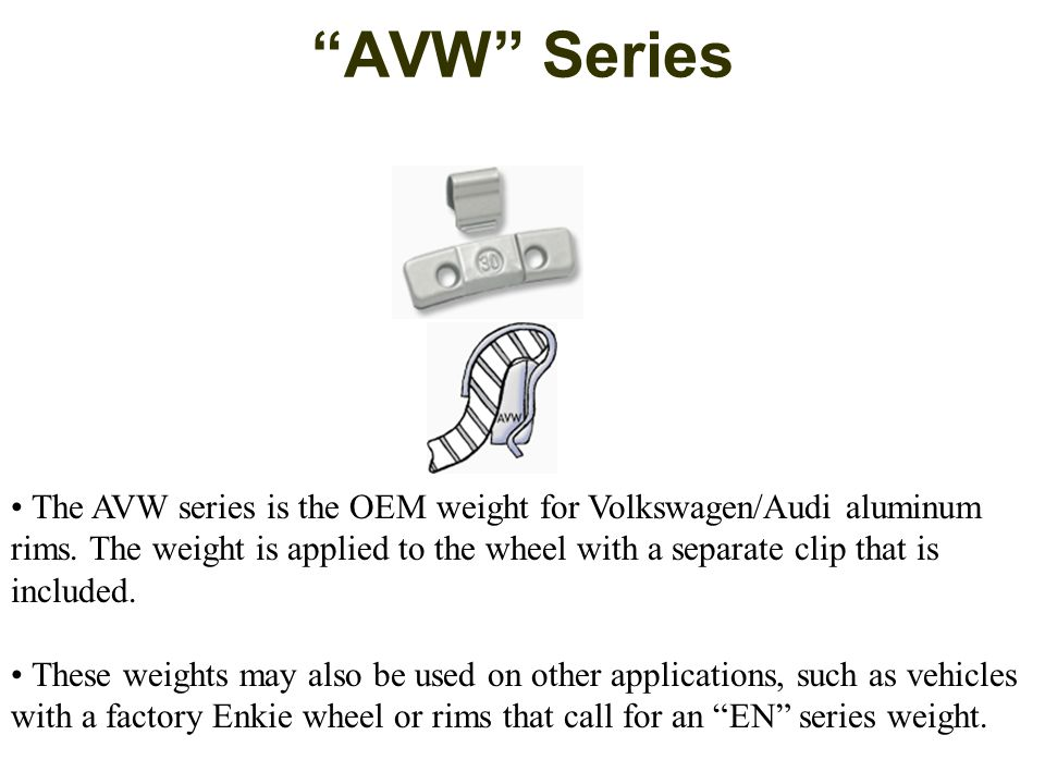 AVW Series The AVW series is the OEM weight for Volkswagen/Audi aluminum rims.