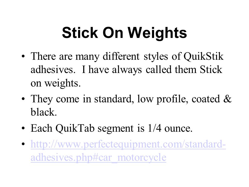 Stick On Weights There are many different styles of QuikStik adhesives.