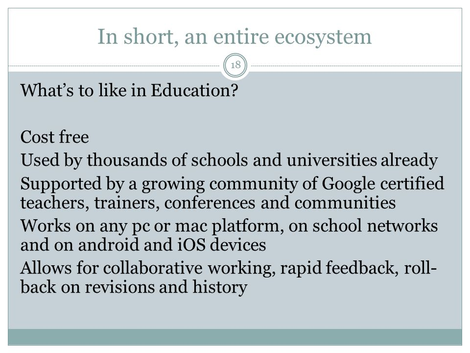 In short, an entire ecosystem 18 What's to like in Education.