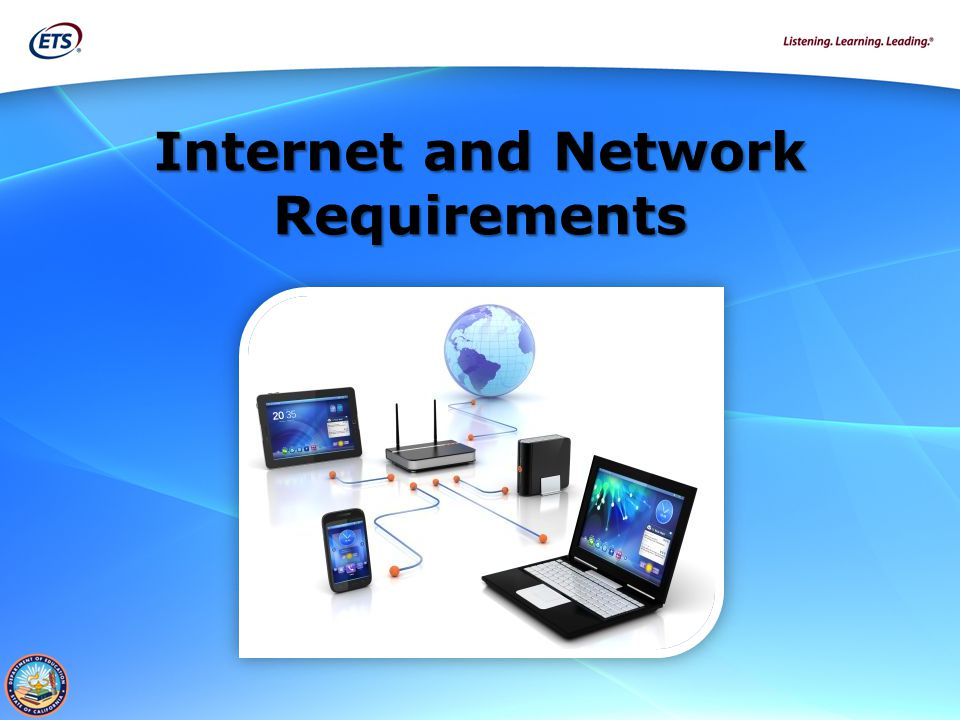 Preparing Technology for 2015 Online Testing 9 Internet and Network Requirements For testing to occur, a stable, high-speed Internet connection is required since the Test Delivery System (TDS) administers tests via the Internet.